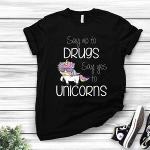Say No To Drugs Say Yes To Unicorns shirt