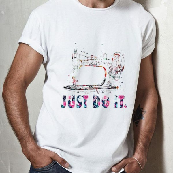 Sewing Machine Just Do It Quilting Lover shirt