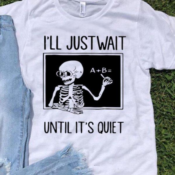 Skeleton Teacher I'll Just Wait Until It's Quiet shirt