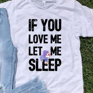 Sloth Pajama - If You Love Me Let Me Sleep Pajamas shirt