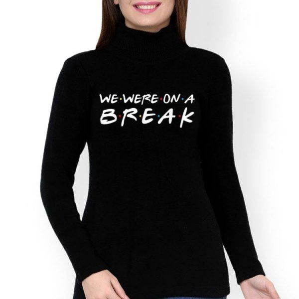 We Were On A Break Friends Style shirt