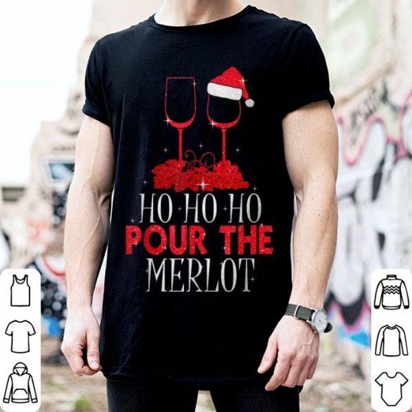 Awesome Christmas Ho Ho Ho Pour The Merlot Wine Lover Xmas Holiday shirt