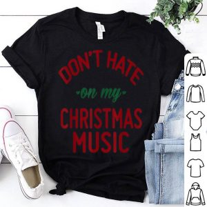 Awesome Don't Hate On My Christmas Music Funny Christmas Music sweater
