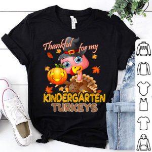 Awesome Thanksgiving Thankful For My Kindergarten Turkeys Teacher shirt