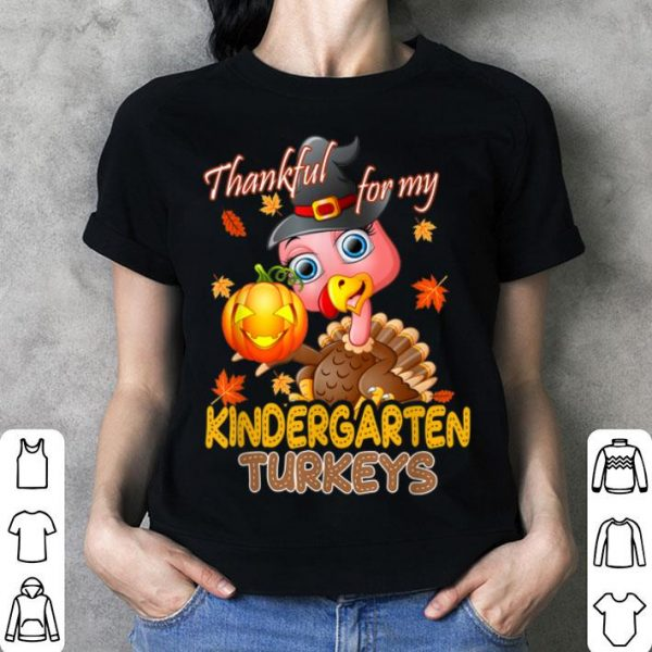 Awesome Thanksgiving Thankful For My Kindergarten Turkeys Teacher shirt