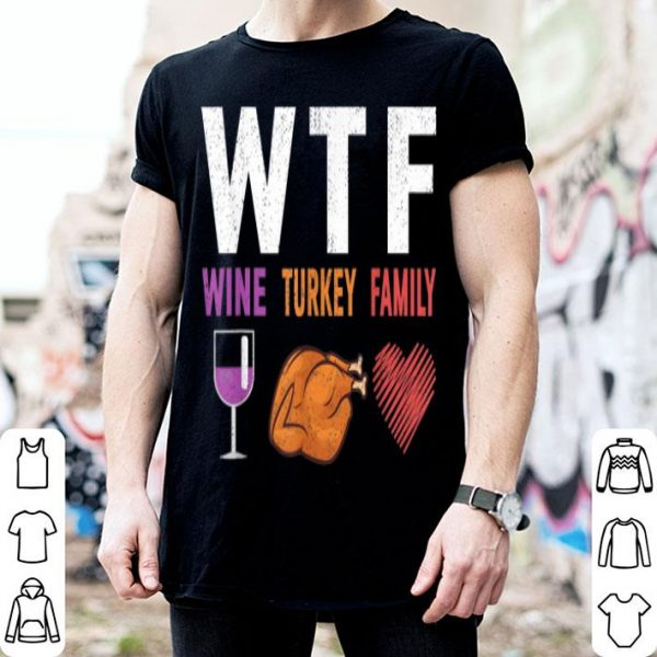Awesome WTF Wine Turkey Family Gift Funny Thanksgiving Day shirt