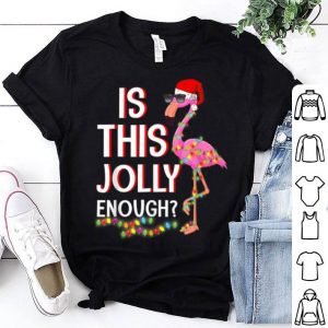 Beautiful Is This Jolly Enough Flamingo Flamingo Christmas shirt
