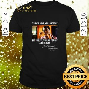 Cheap John Witherspoon you win some you lose some but you live to fight another day shirt