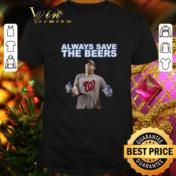 Cheap Washington Nationals Always Save the Beers shirt