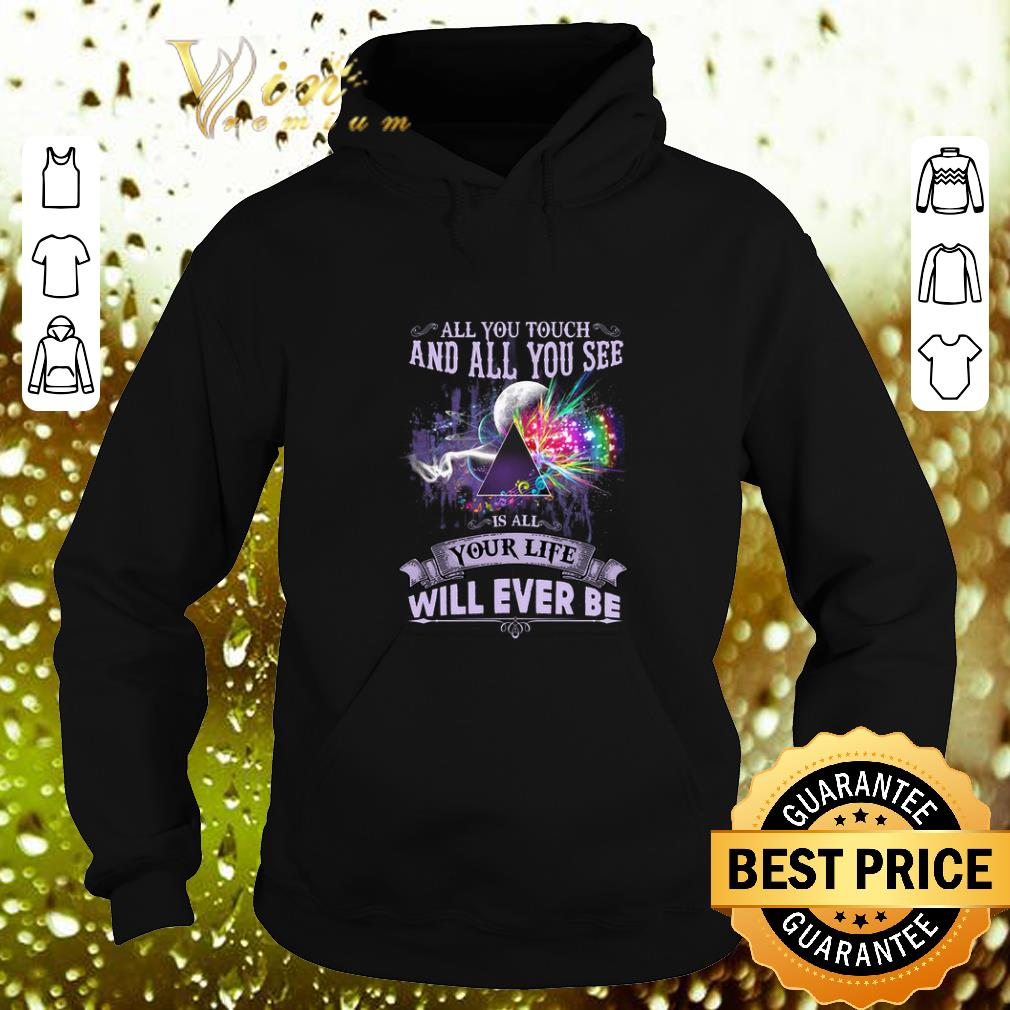 Funny Pink Floyd all you touch and all you see is all your life will ever be shirt 4 - Funny Pink Floyd all you touch and all you see is all your life will ever be shirt