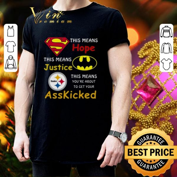 Funny Steelers Superman This means hope this means justice asskicked shirt