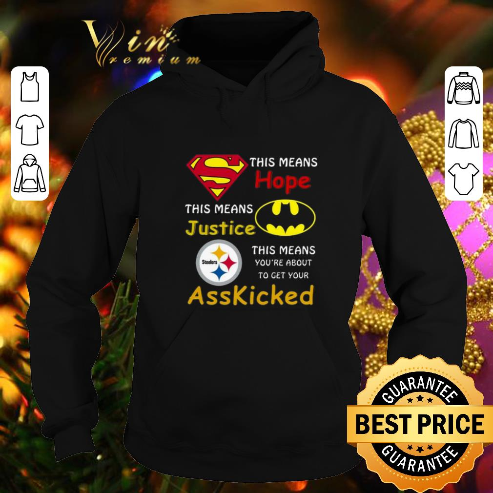 Funny Steelers Superman This means hope this means justice asskicked shirt 4 - Funny Steelers Superman This means hope this means justice asskicked shirt