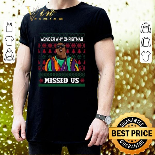 Funny The Notorious B.I.G wonder why Christmas missed us shirt