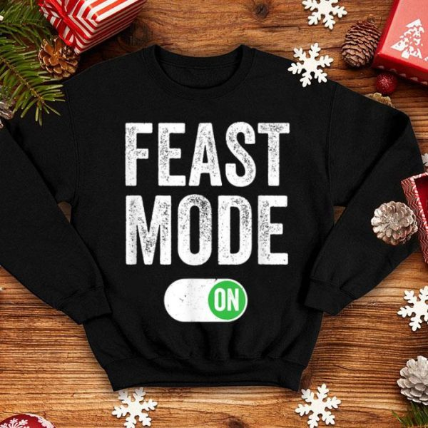 Nice Feast Mode On Turkey Day Funny Happy Thanksgiving Gift shirt