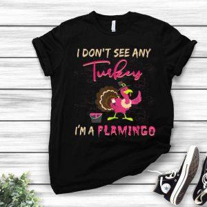 Top I Don't See Any Turkey I'm A Flamingo Funny Thanksgiving shirt