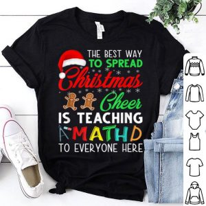 Top The Best Way To Spread Christmas Cheer Is Teaching Math shirt