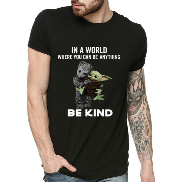 Baby Groot Baby Yoda In A World Where You Can Be Anything Be Kind shirt
