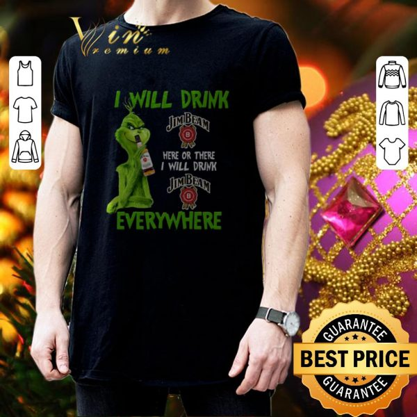 Cheap Grinch i will drink Jim Beam here or there i will drink Jim Beam shirt