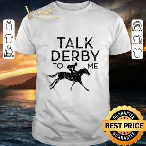 Cheap Horse race Talk Derby to me shirt