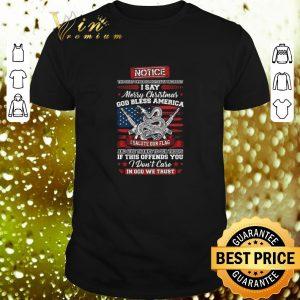 Cheap Notice i say Merry Christmas god bless America i salute our flag shirt