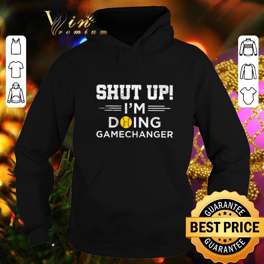 Cheap Softball shut up i m doing gamechanger shirt 4 - Cheap Softball shut up i'm doing gamechanger shirt