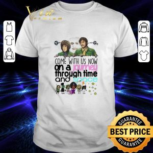 Cheap The Mighty Boosh Come with us now an a journey through time shirt