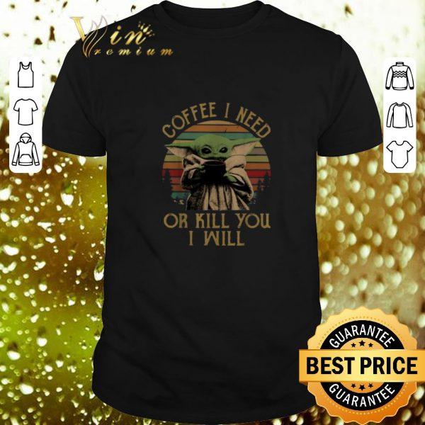 Funny Baby Yoda Coffee I need or kill you I will vintage sunset shirt