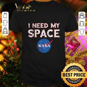 Funny I need my space Nasa shirt