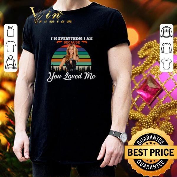 Premium Celine Dion I'm Everything I Am Because You Loved Me vintage shirt