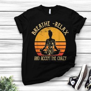 Budha Yoga Breathe Relax And Accept The Crazy Vintage shirt