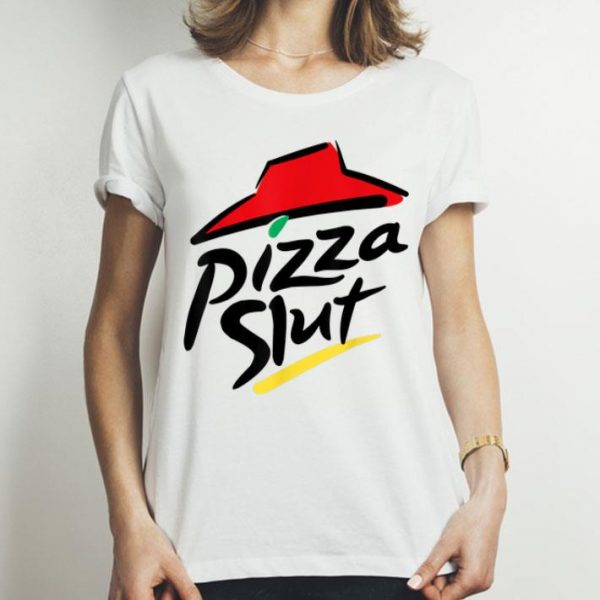 Pizza Slut Humor shirt