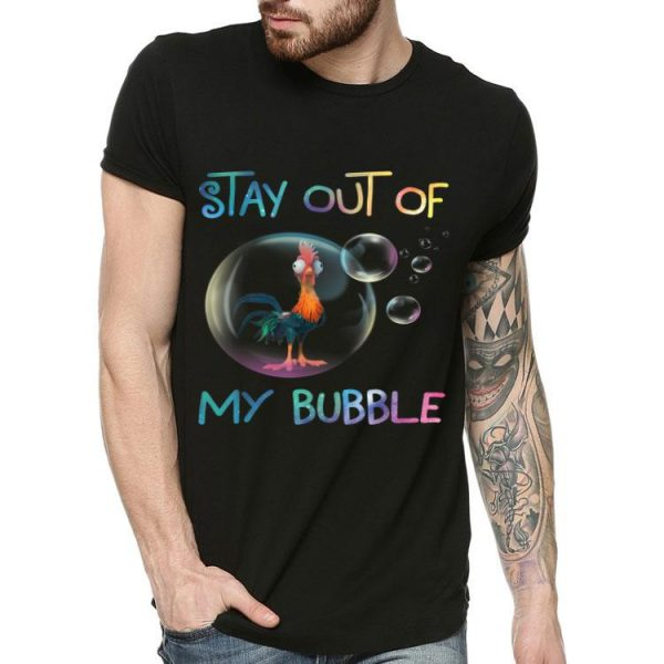 Stay Out Of My Bubble Chicken Lover shirt
