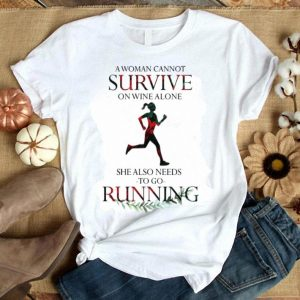 A Woman Cannot Survive On Wine Alone She Also Needs Rock Running shirt