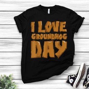 Groundhog Day - I Love Groundhog Day shirt