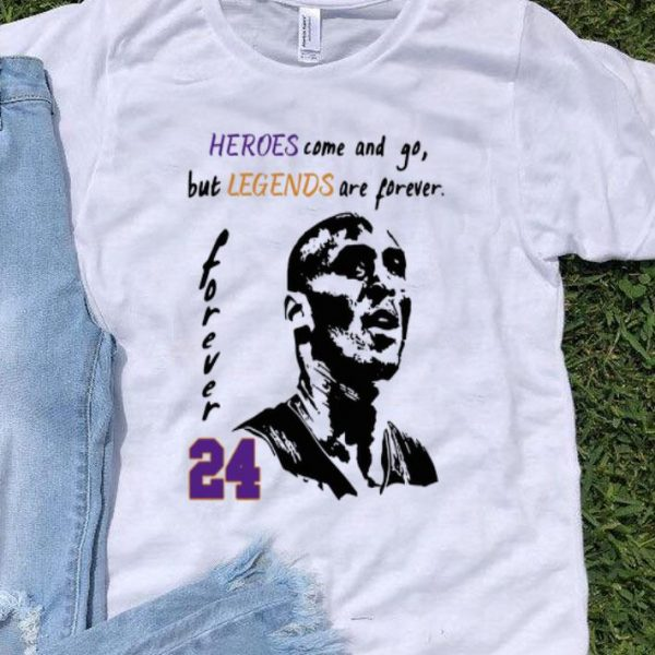 Heroes Come And Go But Legends Are Forever Kobe Bryant 24 shirt