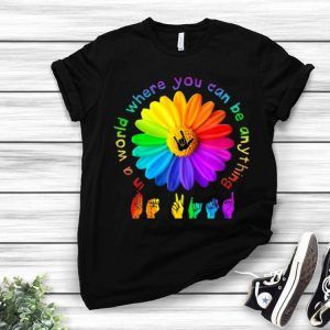 Sign Language In A World Where You Can Be Anything Be Kind shirt