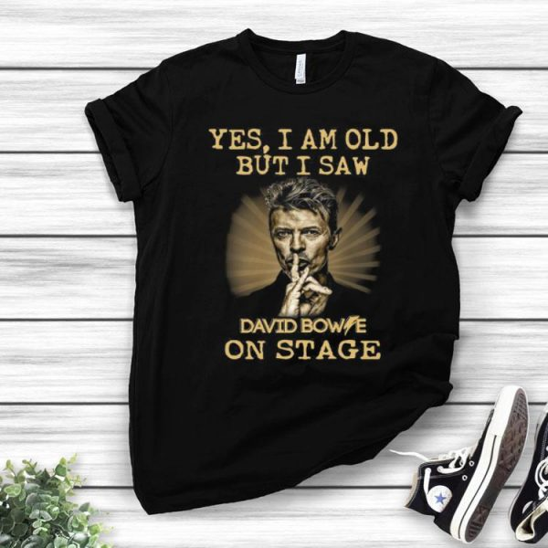 Yes I Am Old But I Saw David Bowie On Stage shirt