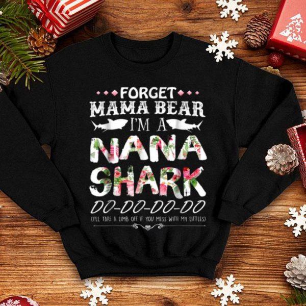 Nice Forget Mama Bear I'm Nana Shark shirt