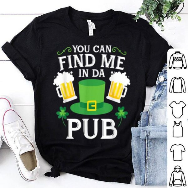Nice You Can Find Me In Da Pub St. Patrick's Drinking shirt