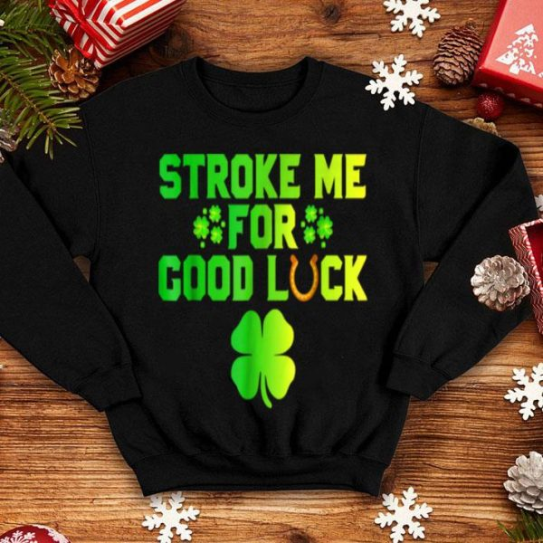 Official Stroke Me For Good Luck St Patricks Day Inappropriate shirt