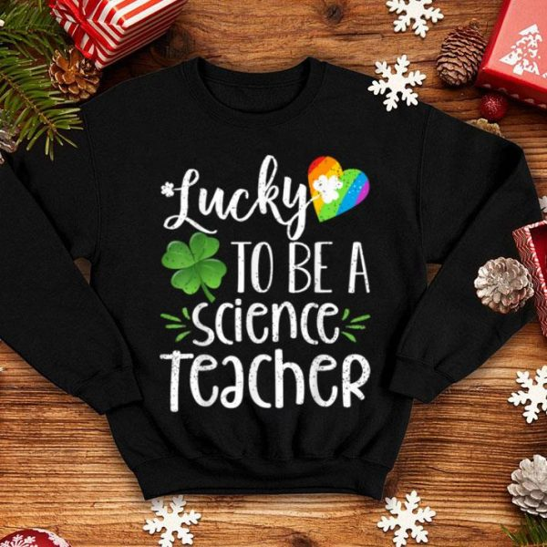Original Lucky To Be A Science Teacher Funny St. Patricks Day Gift shirt