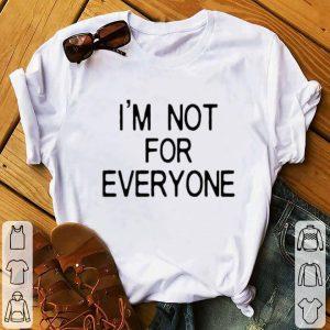 Premium I'm Not For Everyone shirt