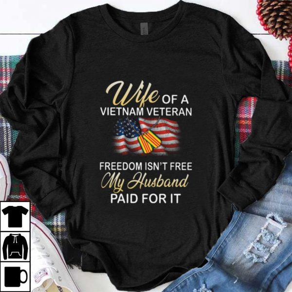Pretty Wife Of A Vietnam Veteran Freedom Isn't Free My Husband Paid For It American Flag shirt