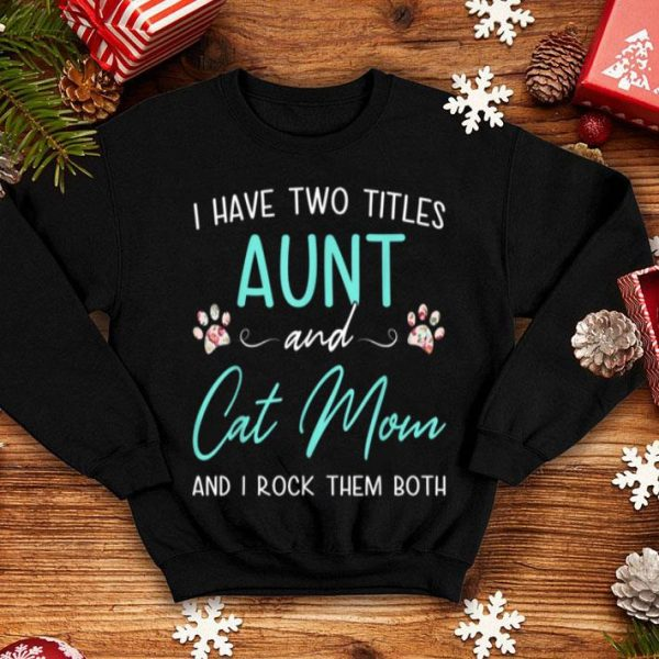 Top I Have Two Titles Aunt Cat Mom Mothers Day Gifts For Women shirt