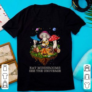 Awesome Camping Eat Mushrooms See The Universe shirt