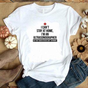 Nice I can't stay at home I'm an Ultrasonographer Coronavirus shirt