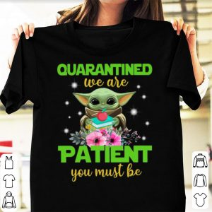 Top Baby Yoda Book And Apple Quarantined We Are Patient You Must Be shirt
