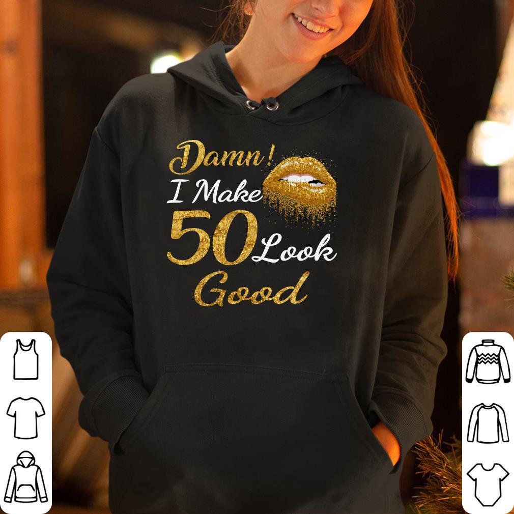 Damn I Make 50 Look Good Golden Lip shirt 4 - Damn I Make 50 Look Good Golden Lip shirt
