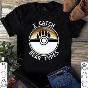 I Catch Bear Types shirt