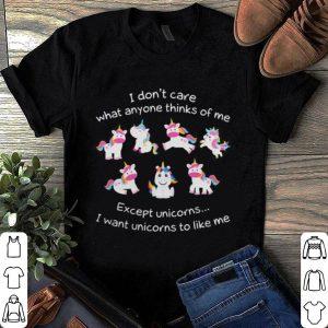 I don't care what anyone thinks of me except unicorns I want unicorns to like me shirt